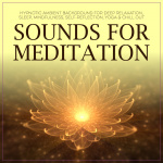 Sounds For Meditation - Hypnotic Ambient Background For Deep Relaxation, Sleep, Mindfulness, Self-Re