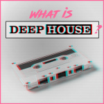 What Is Deep House?