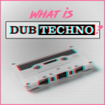 What Is Dub Techno?