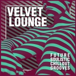 Velvet Lounge - Future Soulistic Chillout Grooves