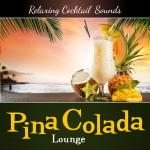 Pina Colada Lounge - Relaxing Cocktail Sounds