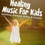 Healing Music For Kids - Soothing Stomach Aches & Cramps