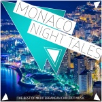 Monaco Night Tales - The Best Of Mediterranean Chillout Music