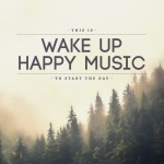 This Is Wake Up Happy Music To Start The Day
