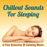 Chillout Sounds For Sleeping - A Fine Selection Of Calming Music