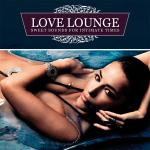Love Lounge - Sweet Sounds For Intimate Times