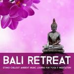 Bali Retreat - Ethno Chillout Ambient Music Lounge For Yoga & Meditation